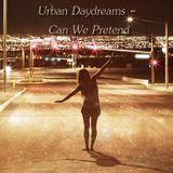 Urban Daydreams - Can We Pretend