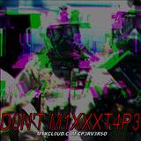 D0N'T M1XXXT4P3