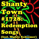 Shanty Town #1728: Redemption Songs (feat. Mighty Redeemer)