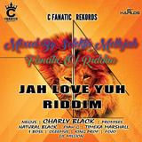 Jah Love Yuh Riddim (c fanatic 2017) Mixed By SELEKTA MELLOJAH FANATIC OF RIDDIM