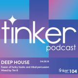 Tinker Podcast 104 Deep House