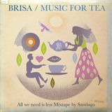Brisa / Music for Tea / All We Need is Less Mix by Santiago