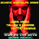2Chainz, WizKhalifa, Drake, Ju-Boi, Iamsu, Yellow G LBoogie, YG & Swerve - WHO DO YOU LOVE (BDBS REM