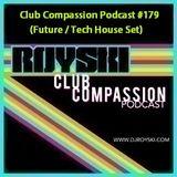 Club Compassion Podcast #179 (Future and Tech House Set) - Royski