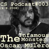 The Infamous Monster a.k.a Oscar Mulero - Live @ CS Podcast 003 E.B.M Industrial (4.9.2008)
