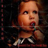 Freakshow - Dessert For The Freak Day