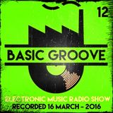 BASIC GROOVE ELECTRONIC MUSIC RADIO SHOW °12 Presented by Antony Adam - Recorded March 16 - 2016