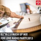 ILLYA 2.0 — #MashUP Mix (for Love Radio Party 2013)