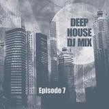 Deep House DJ Mix - Episode 7