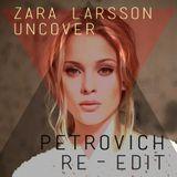 Zara Larsson - Uncover (Petrovich Private Edit)