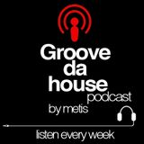003# Groove da house podcast by METIS [14.05.2014]