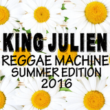King Julien - Reggae Machine - Summer Edition 2016