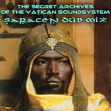Saracen Dub Mix by the Secret Archives of the Vatican Soundsystem