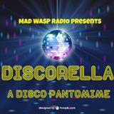 Discorella - A Disco Pantomime. Broadcast on MadWasp Radio 25-12-2018
