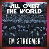 FM STROEMER - All Over The World Essential Housemix April 2019 | www.fmstroemer.de