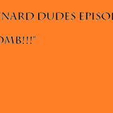 "Downard Dudes Ep #5 ""N-Bomb!"""
