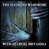 Dj Cruel Britannia - Haunted Wardrobe Feb 2018