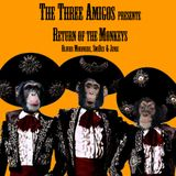 The Three Amigos - Return of the Monkeys