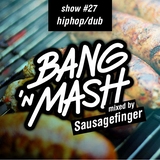 Bang 'n Mash - Hiphop/dub - Rampshow #27 Mixed By Sausagefinger