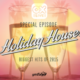 HOLIDAY HOUSE Biggest Hits of '15 - 10 - [OX LIVE] - 31-DEC-15