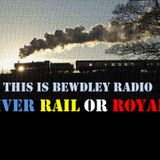 This Is Bewdley Radio....River Rail or Royals