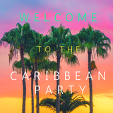WELCOME TO THE CARIBBEAN PARTY