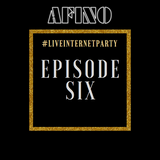 Afino - #LiveInternetParty: Episode 6