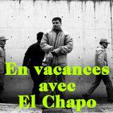 En vacances avec EL CHAPO