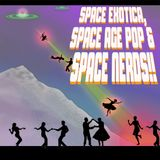 SPACE EXOTICA, SPACE AGE POP & SPACE NERDS!!