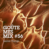 Goûte Mes Mix #56: Leave Things
