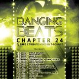 Banging Beats - Chapter 24 - DJ Greg C Tribute Mixed By T-Bounce
