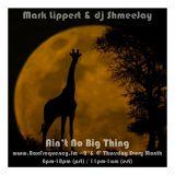 Mark Lippert & dj ShmeeJay - Ain't No Big Thing - 2017-04-13