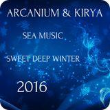 ARCANIUM & KIRYA - SEA MUSIC SWEET DEEP Winter 2016
