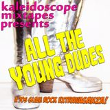 Kaleidoscope Mixtapes presents All The Young Dudes, a 70's Glam Rock Extravaganza!