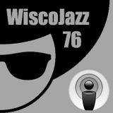 WiscoJazz-Cast - Episode 076