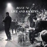 BLUE 74 - LIVE AND KICKIN'