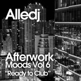 Alledj - Afterwork Moods Vol.6 (Ready to Club session)
