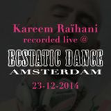 Kareem Raïhani Recorded Live @ Ecstatic Dance Amsterdam 23-12-2014