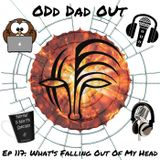 What's Falling Out Of My Head: ODO 117