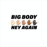 Big Body - Hey Again