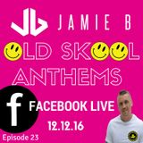 Jamie B's Live Old Skool Anthems On Facebook Live 12.12.16.mp3