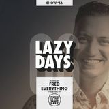 LAZY DAYS - Show #66 (Hosted by Fred Everything)