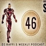 The DJ Raffi S. Weekly Podcast Show - Episode 46