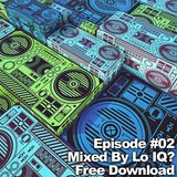 Episode #02 - Mixed by Lo IQ?