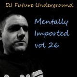 DJ Future Underground - Mentally Imported vol 26