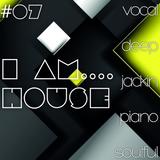 I Am....House #07