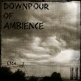 E.T.C.H. - Downpour Of Ambience 11: The Autumn Has Passed - Ambient Podcast 011