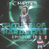 FoH #19 By Charter & Twice Guestmix. Future of Hardstyle Podcast