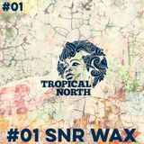 Tropical North Podcast 001 - SNR WAX