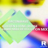 Baconwave #25 - Hard Midi Revolution [Feat. Golden Living Room]